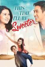 Nonton Streaming Download Drama This Time I'll Be Sweeter (2017) Subtitle Indonesia