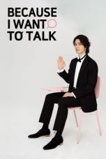 Nonton Streaming Download Drama Because I Want to Talk (2019) Subtitle Indonesia